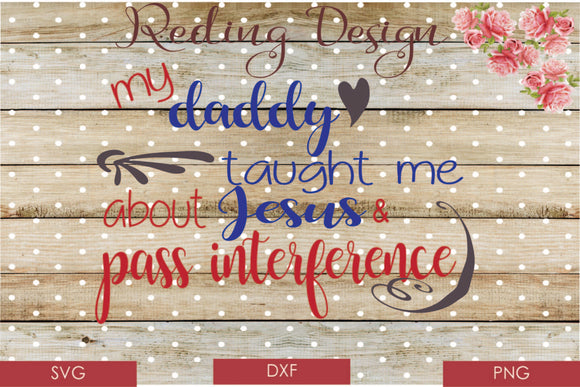 Daddy taught me about jesus and pass interference Digital Cut File SVG PNG DXF