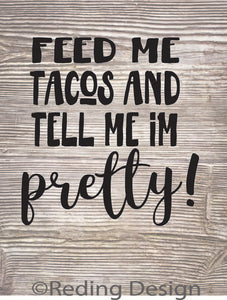 Feed Me Tacos and Tell me I'm Pretty SVG DXF PNG Digital Cut Files