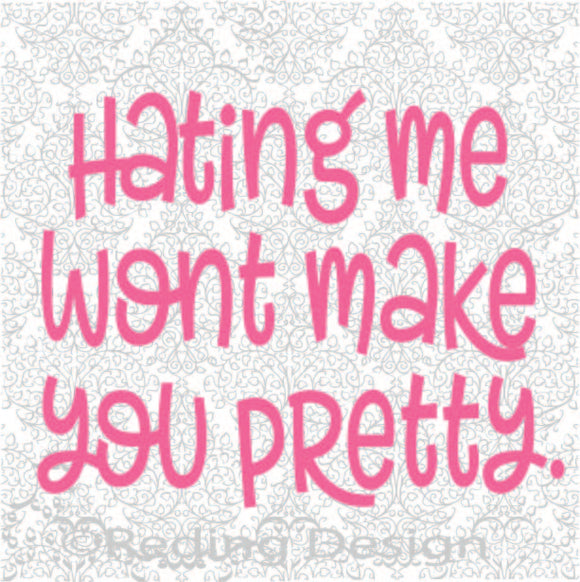 Hating Me Wont Make You Pretty SVG PNG DXF Digital Cut File