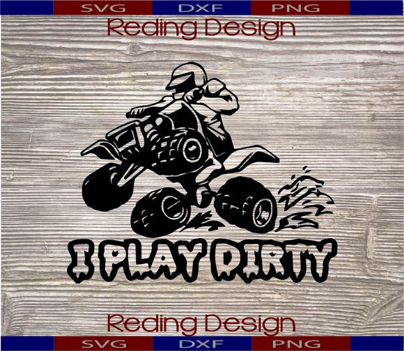 4 Wheeler I Play Dirty SVG PNG DXF Digital Cut File