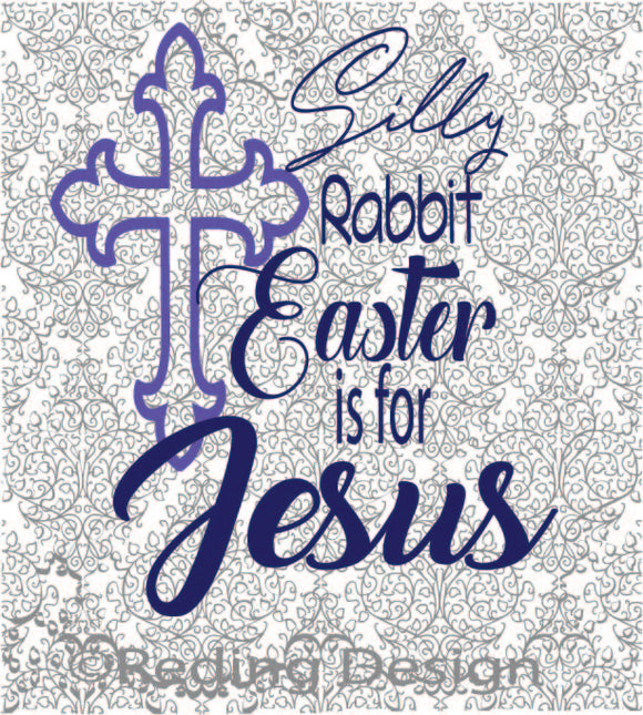 Silly Rabbit Easter is for Jesus  Digital Cut Files PNG SVG DXF