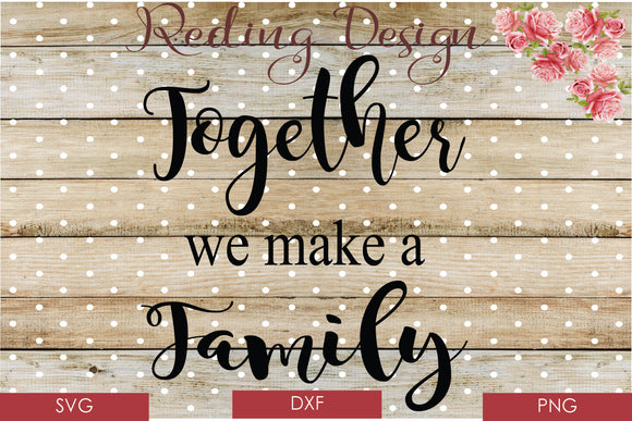 Together we Make a Family Digital Cut File SVG PNG DXF