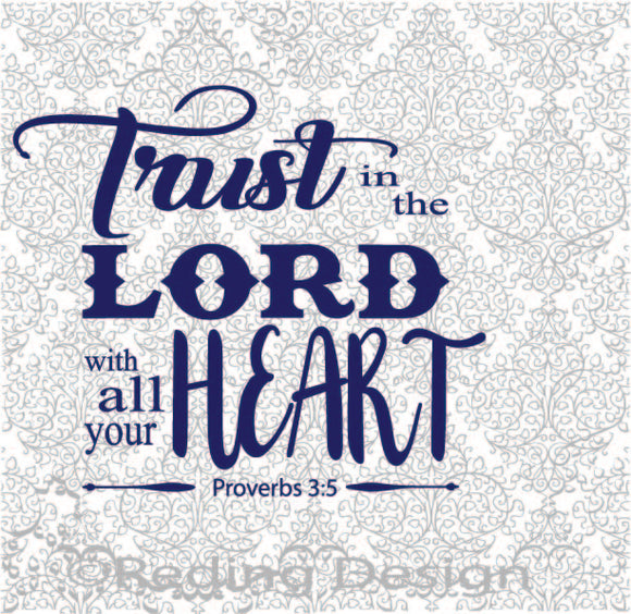 Trust in the Lord with all your Heart Digital Cut Files SVG DXF PNG