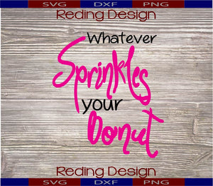 Whatever Sprinkles Your Donut SVG PNG DXF Digital Cut Files