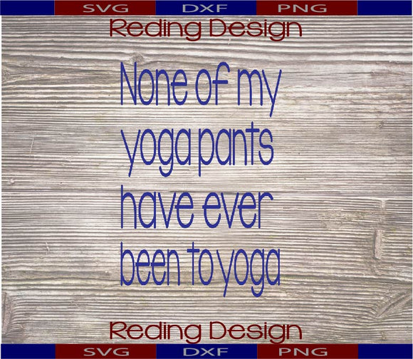 Yoga Pants Never Been to Yoga Digital Cut Files PNG SVG DXF