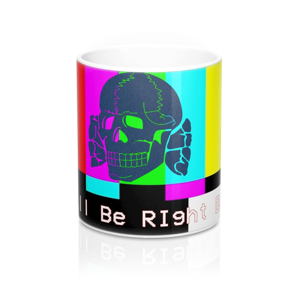 We'll Be Right Back Mug