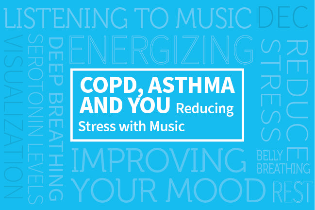 COPD, Asthma, and You: Reducing Stress with Music