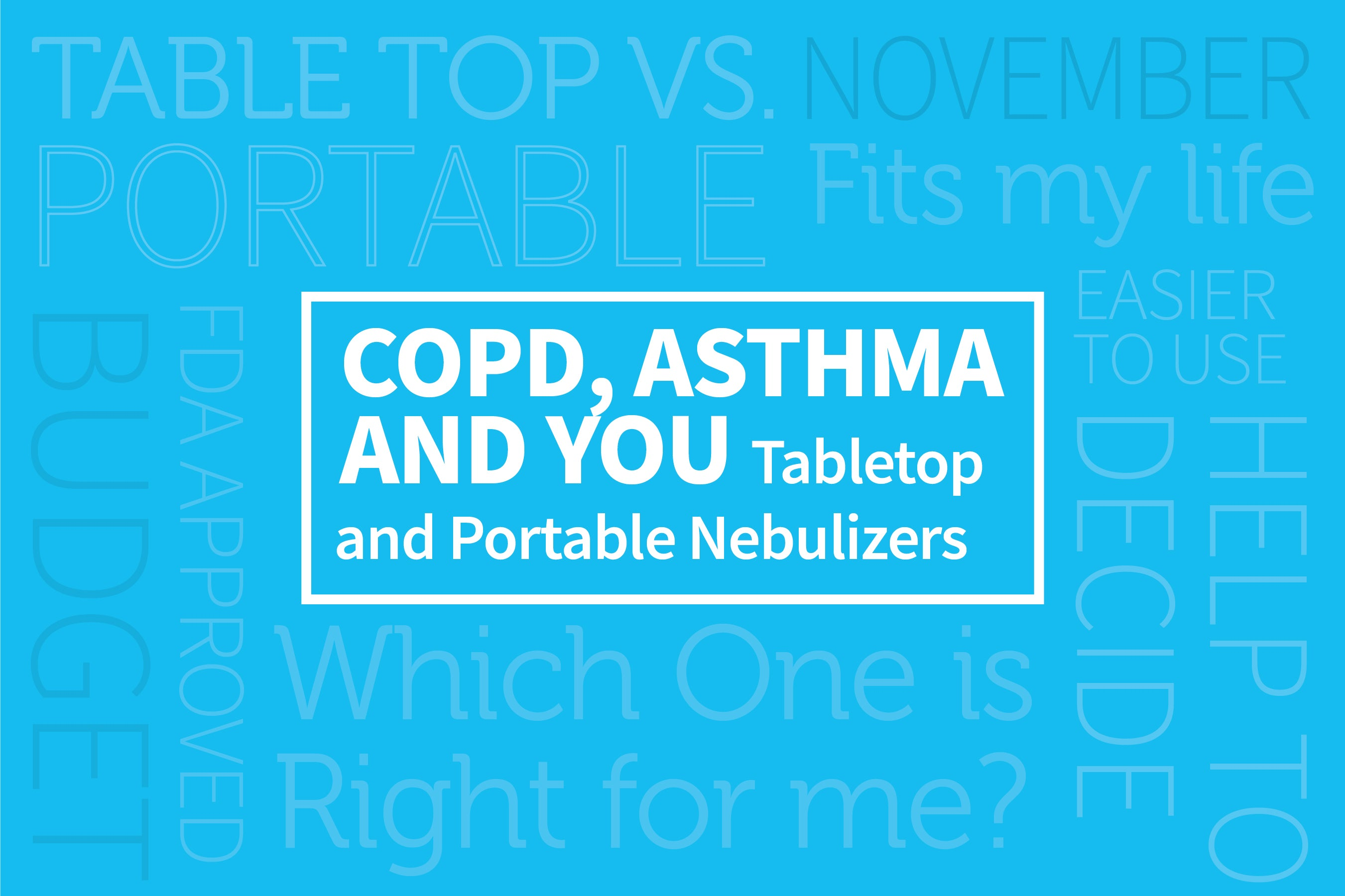 COPD, Asthma, and YOU: Tabletop and Portable Nebulizers