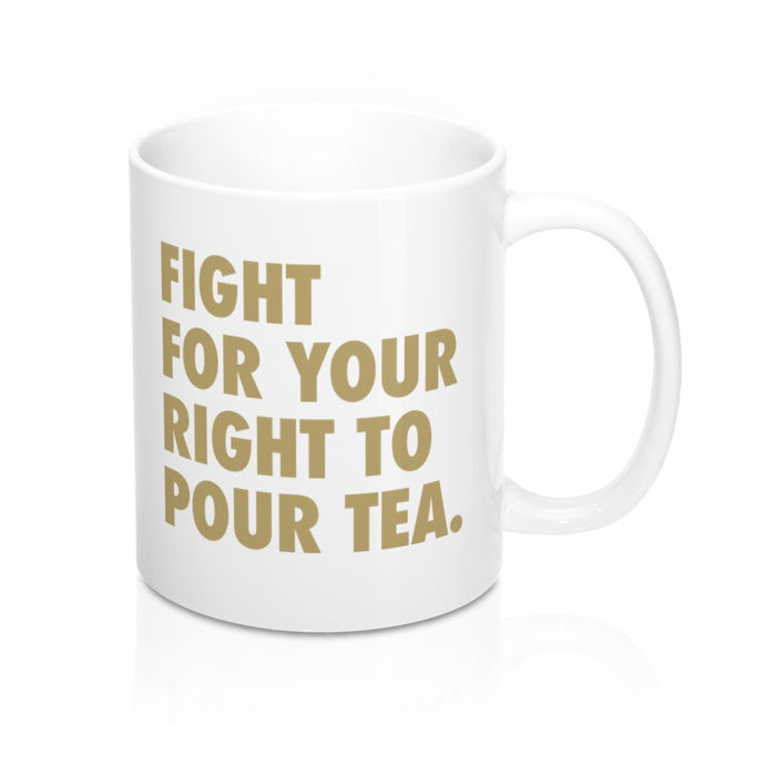 Fight For Your Right To Pour Tea Mug