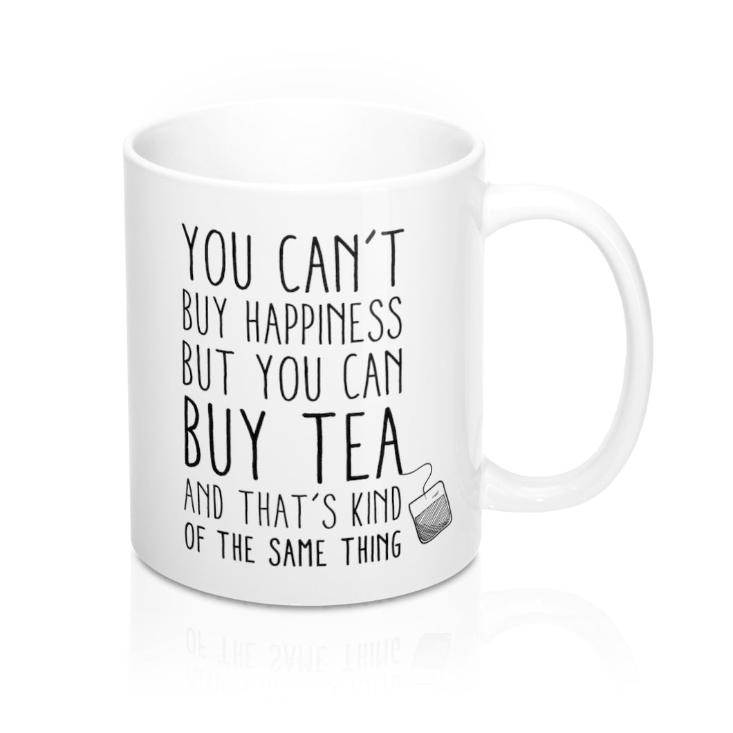 You Can't Buy Happiness But You Can Buy Tea Mug