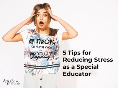 Are you a special education teacher who is feeling overwhelmed and stressed Take a look at these 5 helpful tips for reducing stress.