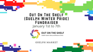 January Fundraiser - Out On The Shelf / Guelph Pride