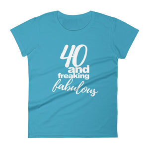40 and Freaking Fabulous, Women's Short Sleeve T-shirt,  - More Than A Tee