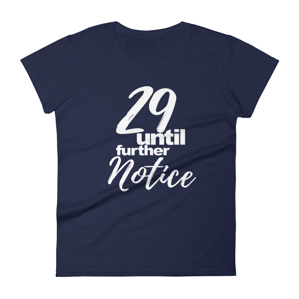 29 Until Further Notice, Women's short sleeve t-shirt,  - More Than A Tee