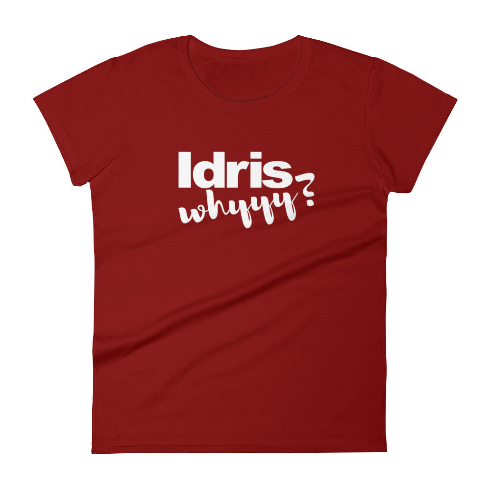 Idris Whyyy T-shirt, Women's short sleeve t-shirt,  - More Than A Tee
