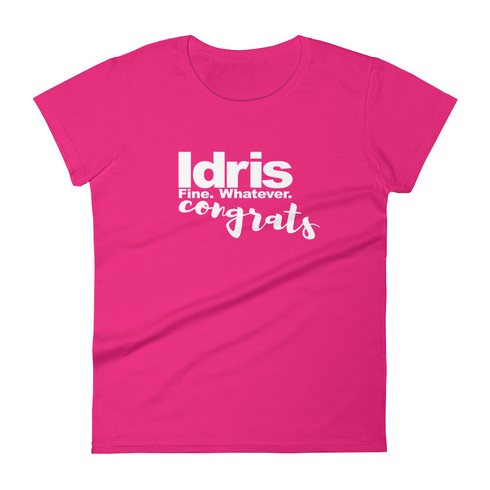 Idris Fine Whatever Congrats, Women's short sleeve t-shirt,  - More Than A Tee