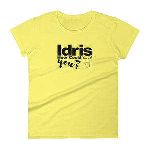 Idris How Could You T-shirt, Women's short sleeve t-shirt,  - More Than A Tee
