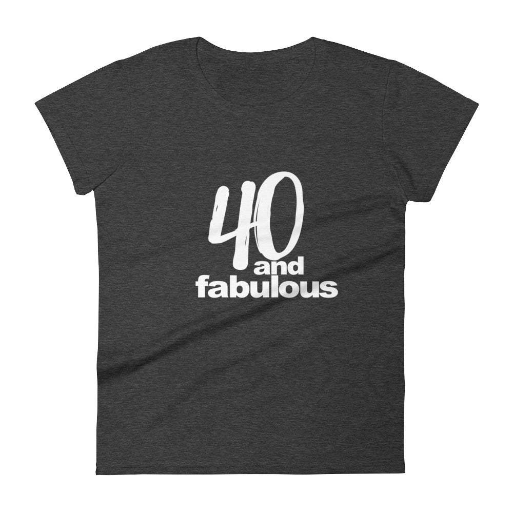 40 and Fabulous, Women's short sleeve t-shirt,  - More Than A Tee