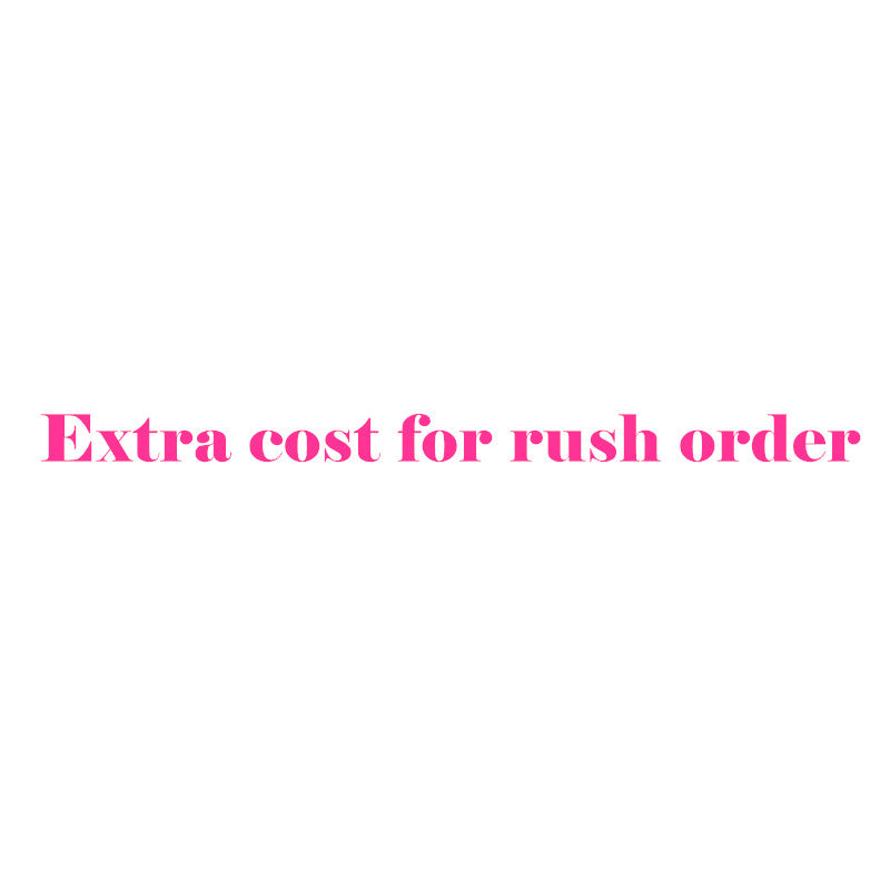 Extra cost for Rush order.