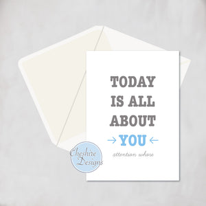Today is All About You - Attention Whore Card
