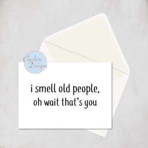 I Smell Old People, Oh Wait That's You Card
