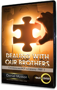 Dealing With Our Brothers - Christians are NOT our Enemy Part 2