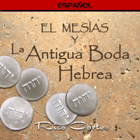 The Messiah & the Ancient Hebrew Wedding (Spanish)