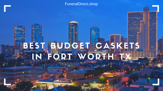 budget casket fort worth tx
