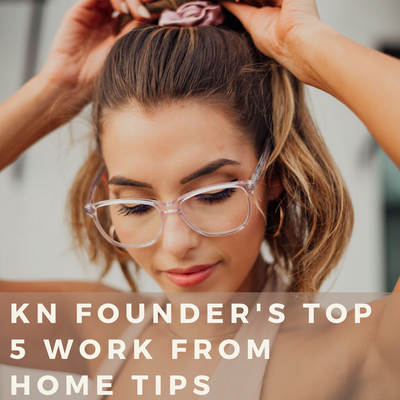 KN Founder's Top 5 Work From Home Tips