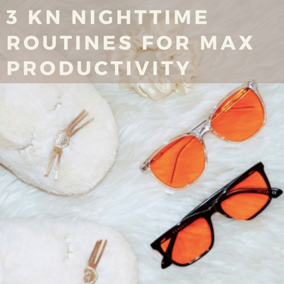3 KN Nighttime Routines  for Max Productivity