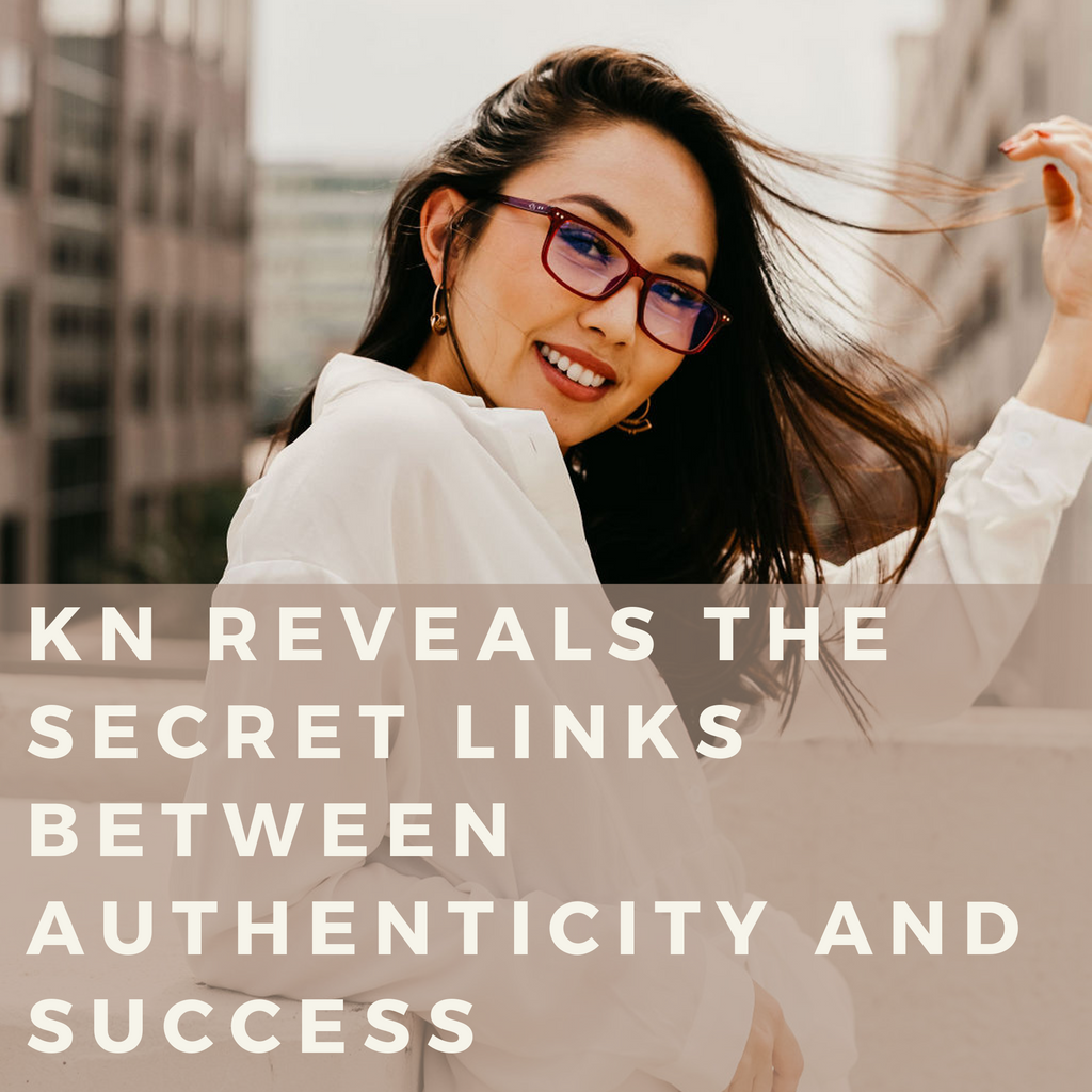 KN Reveals the Secret Links Between Authenticity and Success