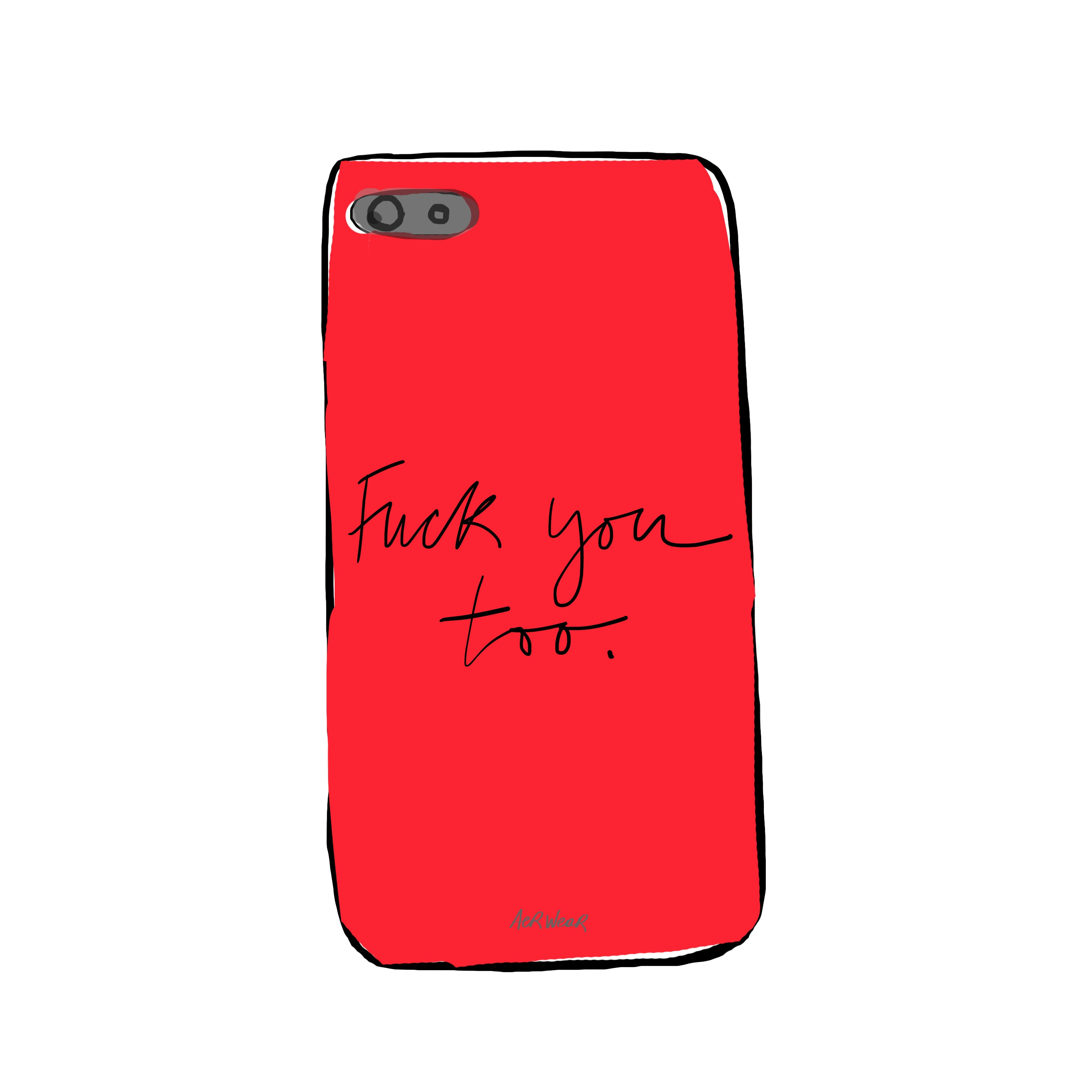 Fuck you too. PHONE CASE