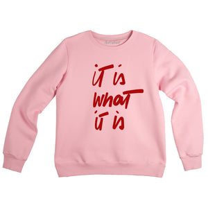 IT IS WHAT IT IS sweatshirt