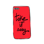 Take it easy. PHONE CASE
