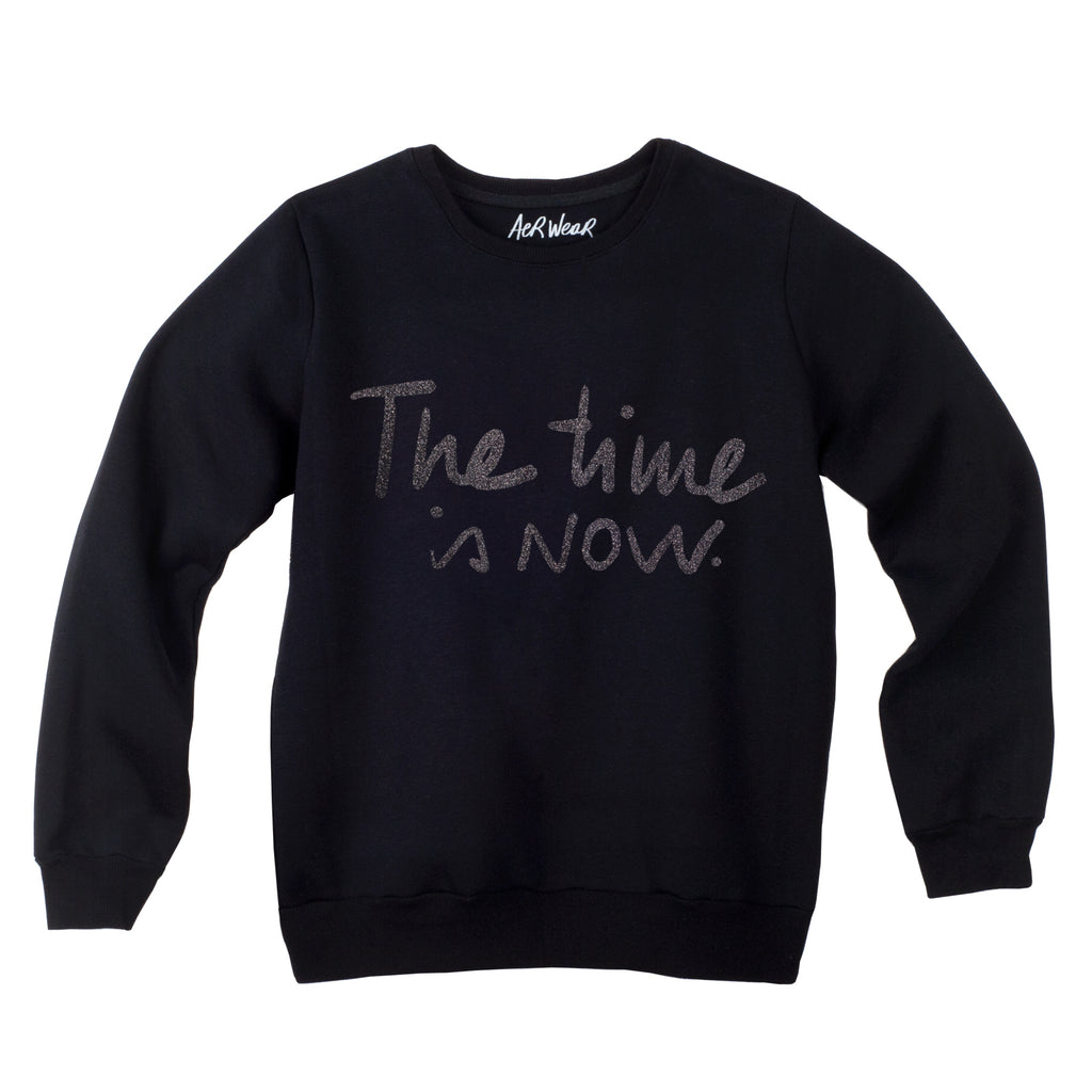 THE TIME IS NOW sweatshirt