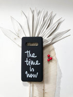 The time is now. PHONE CASE
