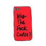 Who the fuck cares? PHONE CASE
