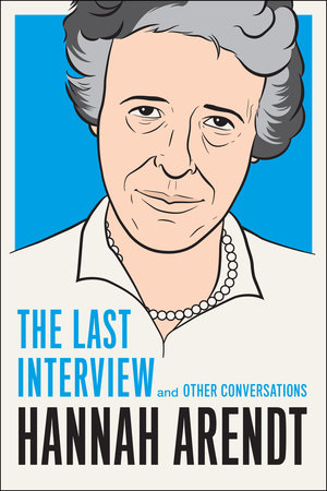 Hannah Arendt: The Last Interview