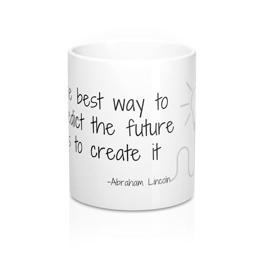 the best way to predict the future is to create it abraham lincoln inspo morning inspiration quote for life heroine apparel