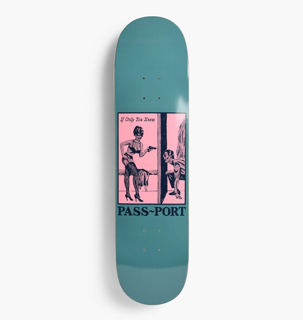 "Pass~Port Pozter If You Only Knew 8.38"" Deck"