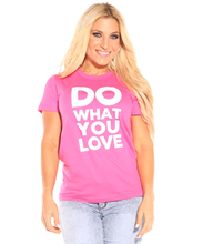 Load image into Gallery viewer, Do What You Love T-Shirt Fuchsia