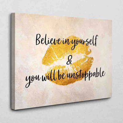 Believe in yourself - be unstoppable