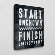 Start unknown - finish unforgettable