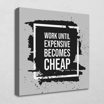 Work until expensive becomes cheap