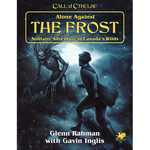 CALL OF CTHULHU 7TH EDITION ALONE AGAINST THE FROST