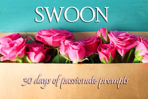 Swoon: 30 Days of Passionate Prompts