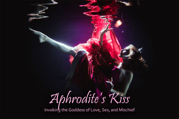 APHRODITE'S KISS: Invoking the Goddess of Love, Sex, and Mischief eCourse