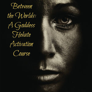 Between the Worlds: a Goddess HEKATE eCourse
