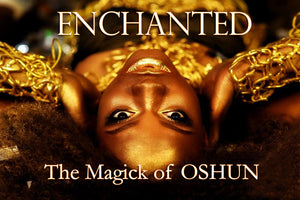 Enchanted: The Magick of OSHUN eCourse