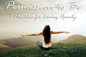 Permission to Be: 7 Practices for Living Openly eCourse